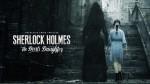 Sherlock Holmes: The Devil's Daughter выйдет 27 мая. Классный CG-трейлер